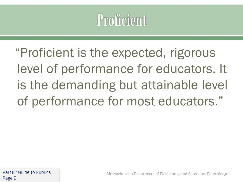 30 Proficient is the expected, rigorous level of performance for educators.