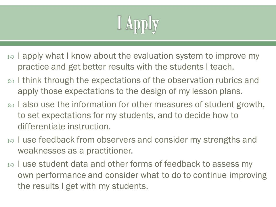  I apply what I know about the evaluation system to improve my practice and get better results with the students I teach.