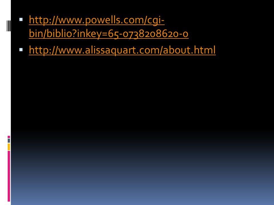  http://www.powells.com/cgi- bin/biblio inkey=65-0738208620-0 http://www.powells.com/cgi- bin/biblio inkey=65-0738208620-0  http://www.alissaquart.com/about.html http://www.alissaquart.com/about.html
