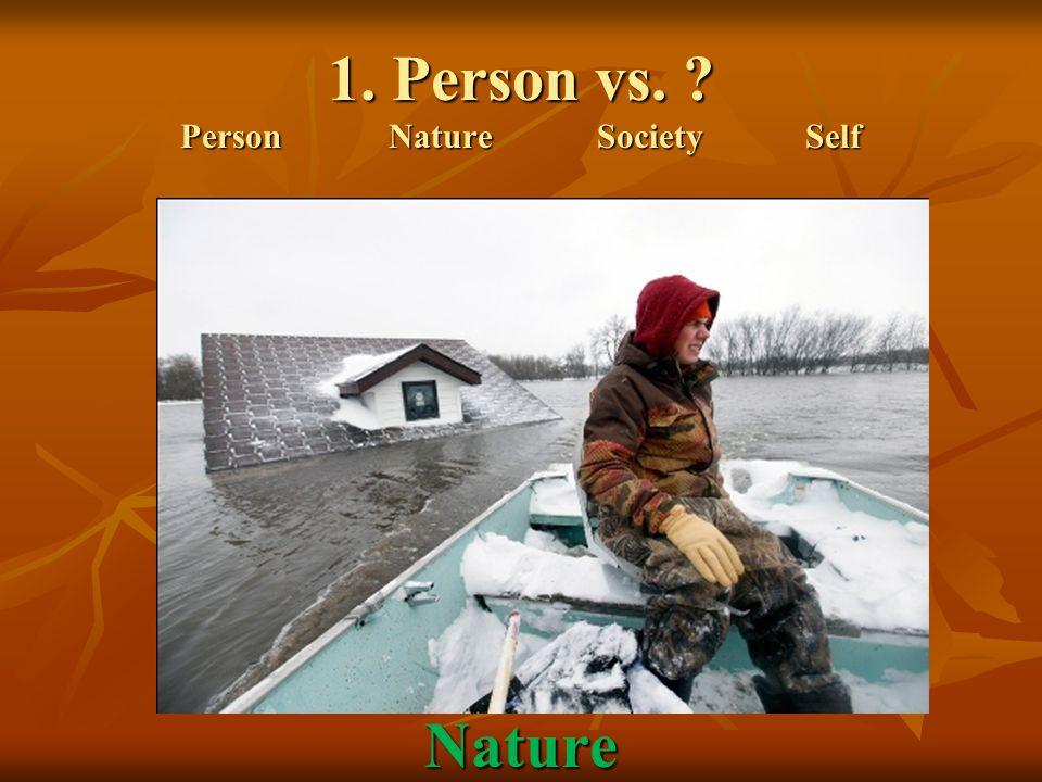 1. Person vs. ? PersonNatureSocietySelf Nature