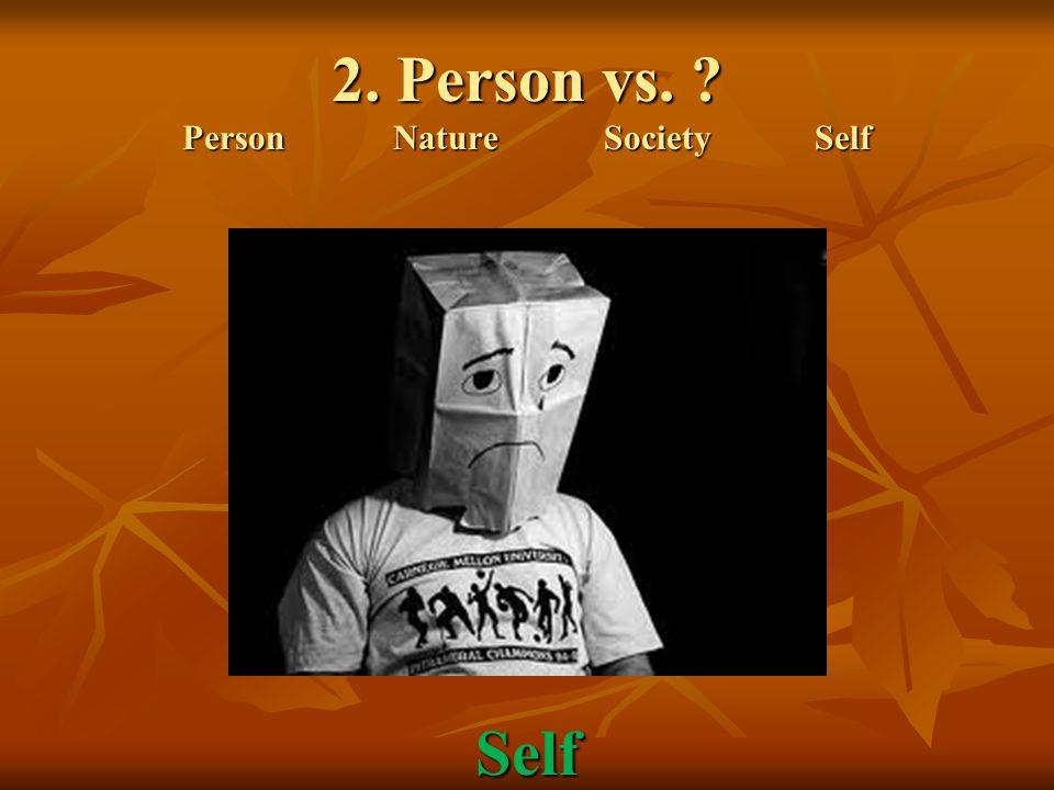 2. Person vs. ? PersonNatureSocietySelf Self
