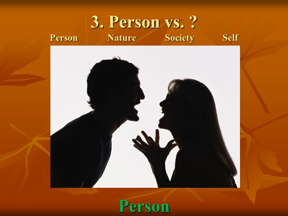 3. Person vs. ? PersonNatureSocietySelf Person