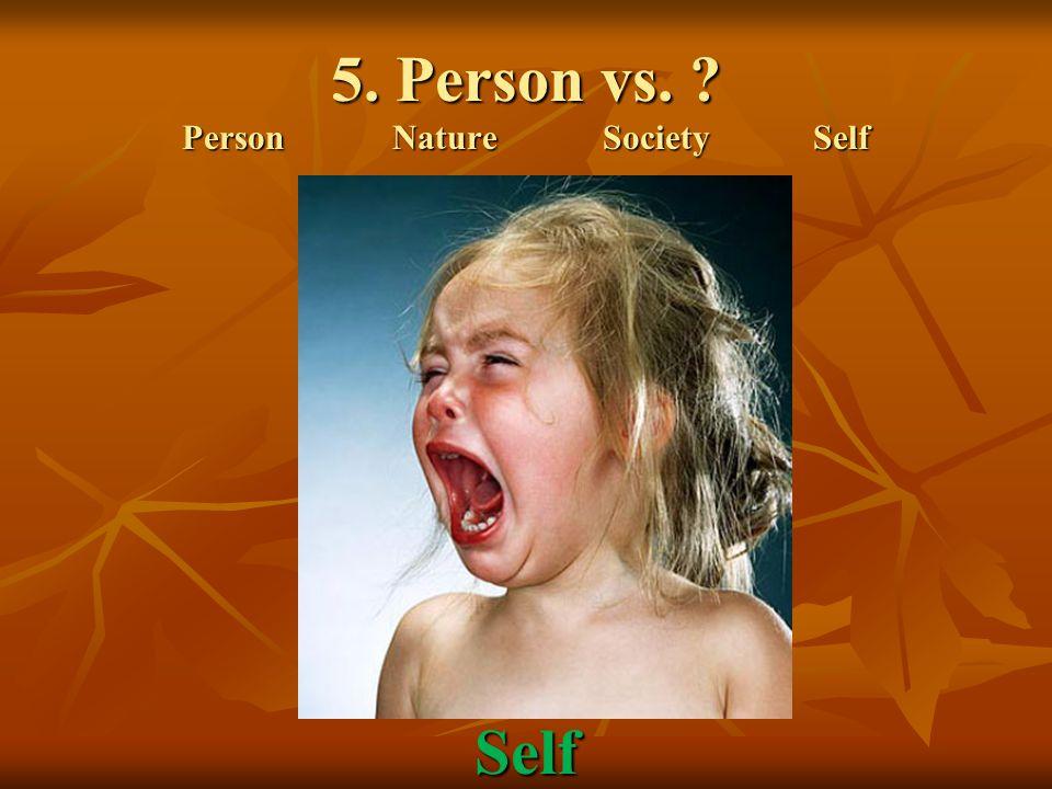5. Person vs. ? PersonNatureSocietySelf Self