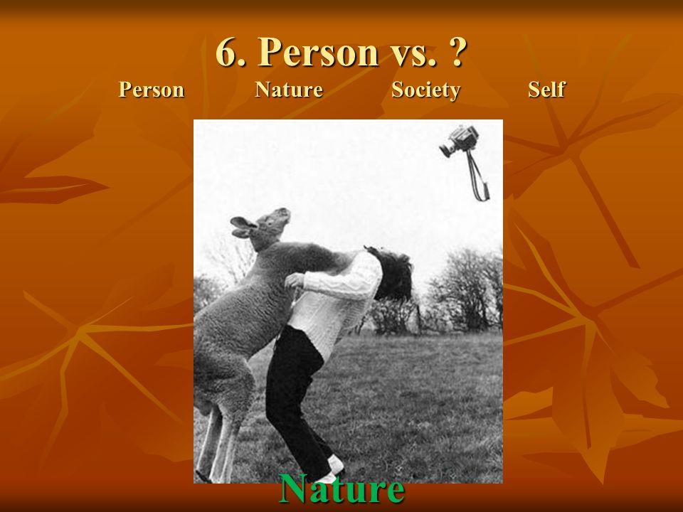6. Person vs. PersonNatureSocietySelf Nature