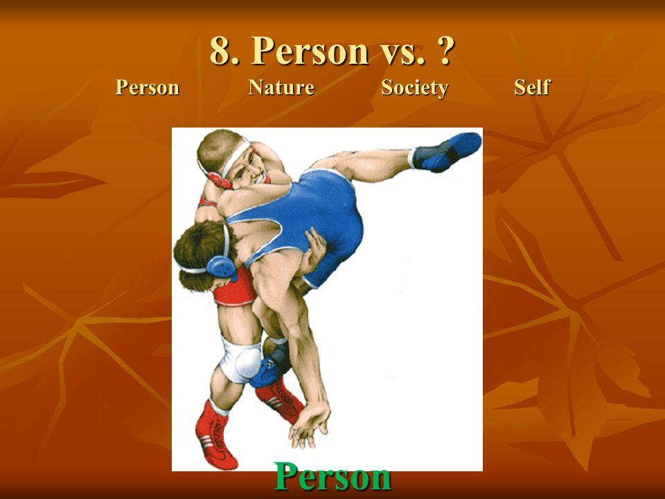 8. Person vs. ? PersonNatureSocietySelf Person