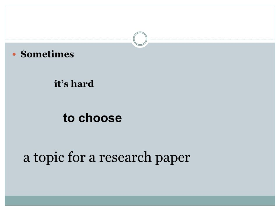 Sometimes it's hard to choose a topic for a research paper