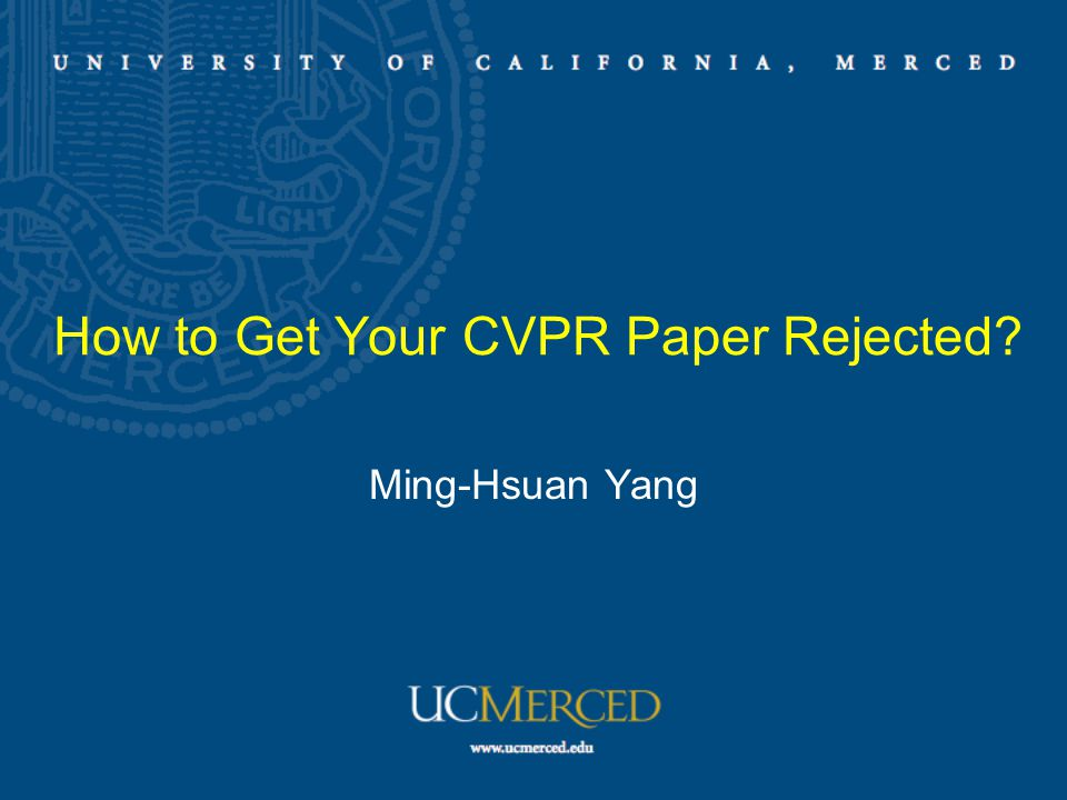 How to Get Your CVPR Paper Rejected? Ming-Hsuan Yang