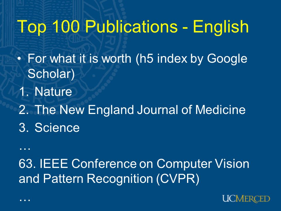 Top 100 Publications - English For what it is worth (h5 index by Google Scholar) 1.Nature 2.The New England Journal of Medicine 3.Science … 63. IEEE C