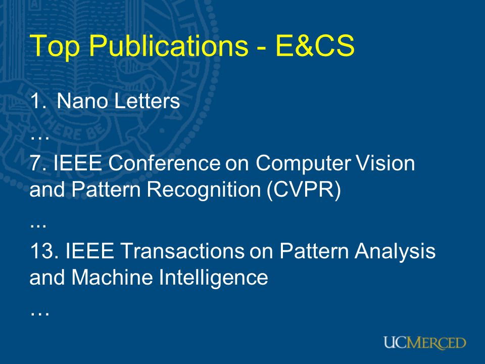 Top Publications - E&CS 1.Nano Letters … 7. IEEE Conference on Computer Vision and Pattern Recognition (CVPR)... 13. IEEE Transactions on Pattern Anal