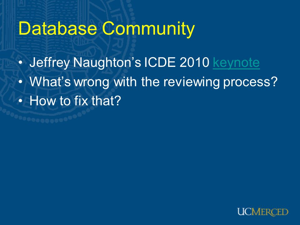 Database Community Jeffrey Naughton's ICDE 2010 keynotekeynote What's wrong with the reviewing process? How to fix that?