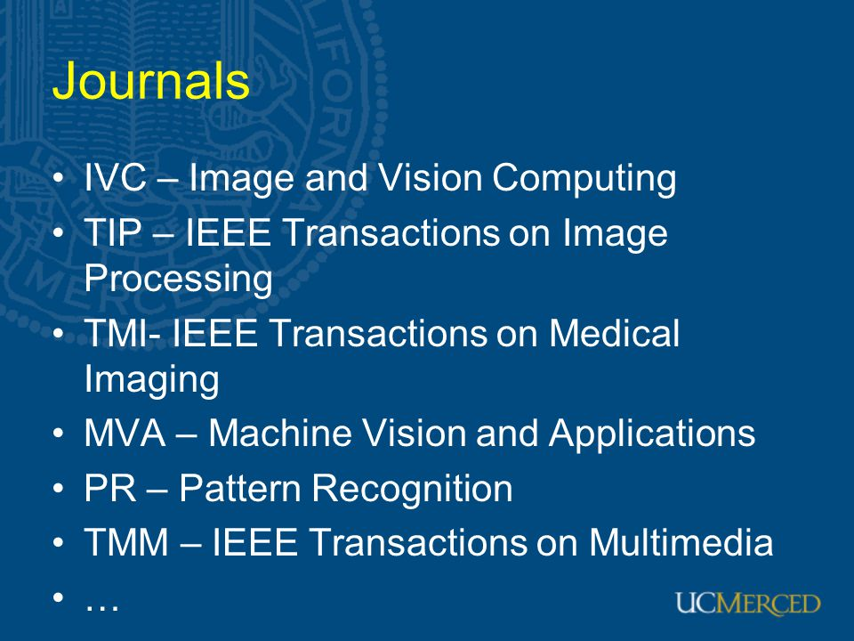 Journals IVC – Image and Vision Computing TIP – IEEE Transactions on Image Processing TMI- IEEE Transactions on Medical Imaging MVA – Machine Vision a