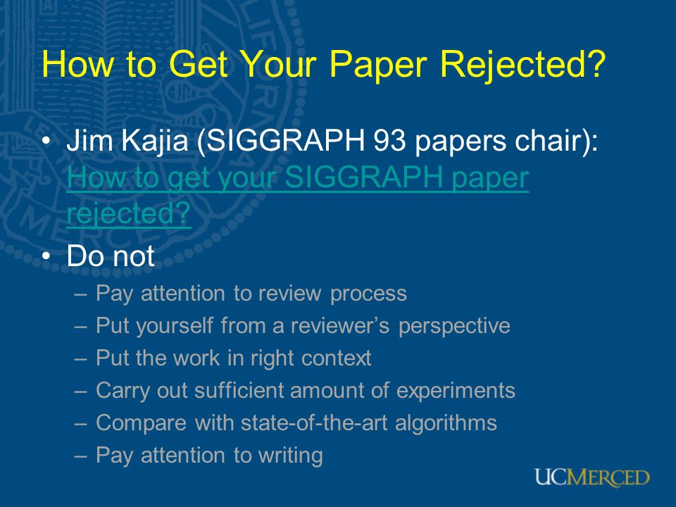 How to Get Your Paper Rejected? Jim Kajia (SIGGRAPH 93 papers chair): How to get your SIGGRAPH paper rejected? How to get your SIGGRAPH paper rejected