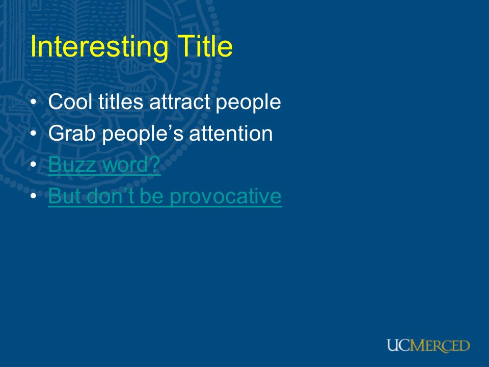 Interesting Title Cool titles attract people Grab people's attention Buzz word? But don't be provocative