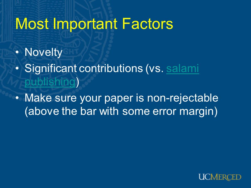 Most Important Factors Novelty Significant contributions (vs. salami publishing)salami publishing Make sure your paper is non-rejectable (above the ba