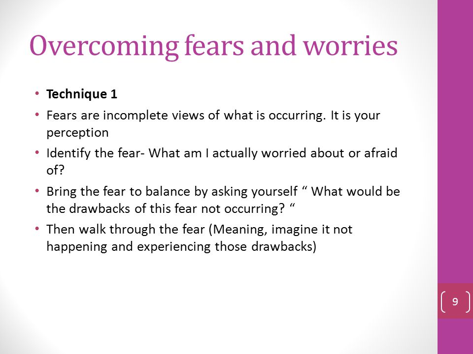 Overcoming fears and worrying What are you benefitting from maintaining that fear and worrying? Is this secondary gain true or imagined? 8