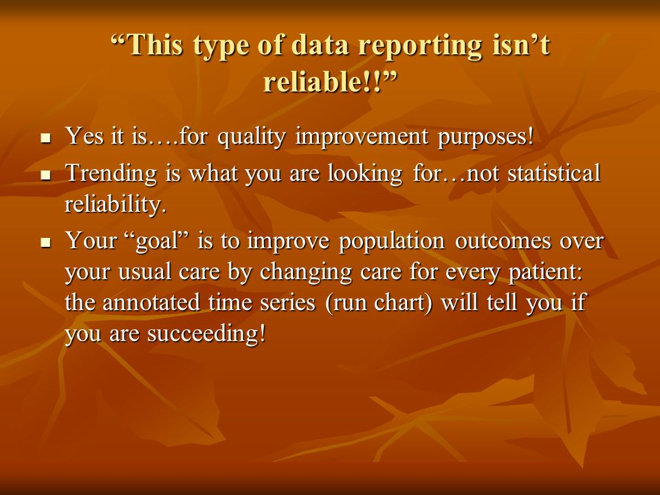This type of data reporting isn't reliable!! Yes it is….for quality improvement purposes.
