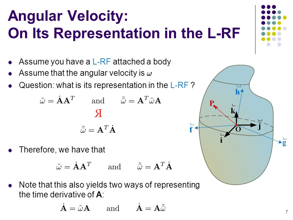 Angular Velocity: On Its Representation in the L-RF Assume you have a L-RF attached a body Assume that the angular velocity is .