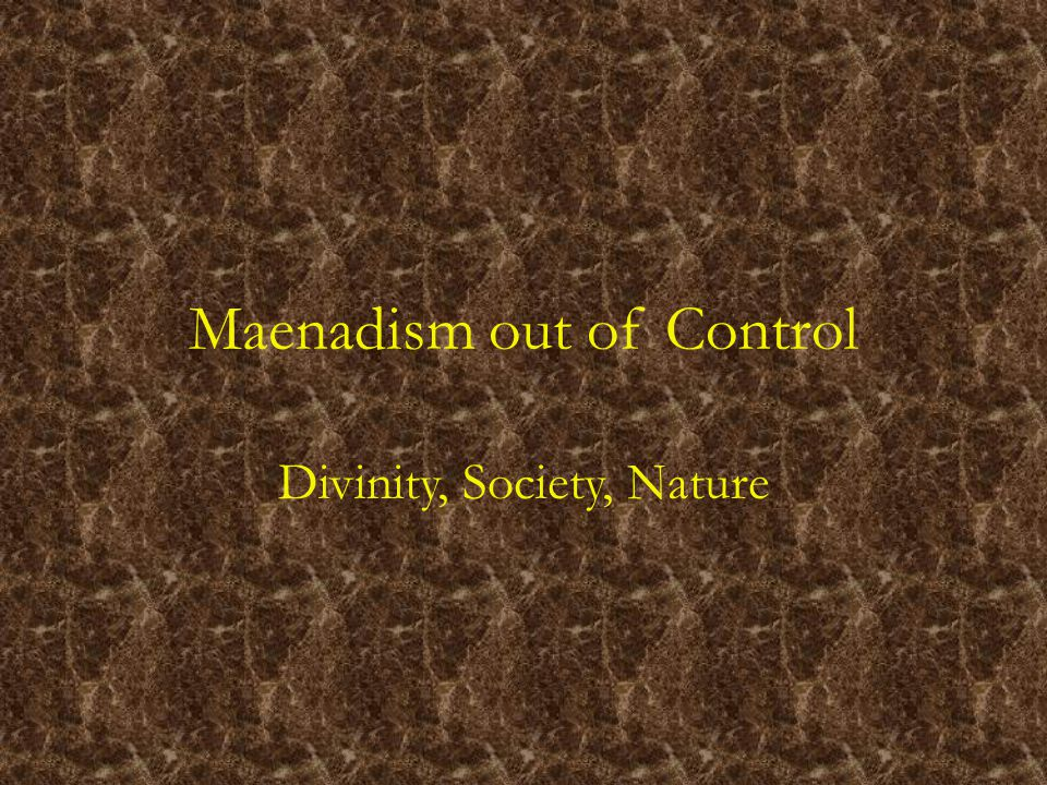 Maenadism out of Control Divinity, Society, Nature