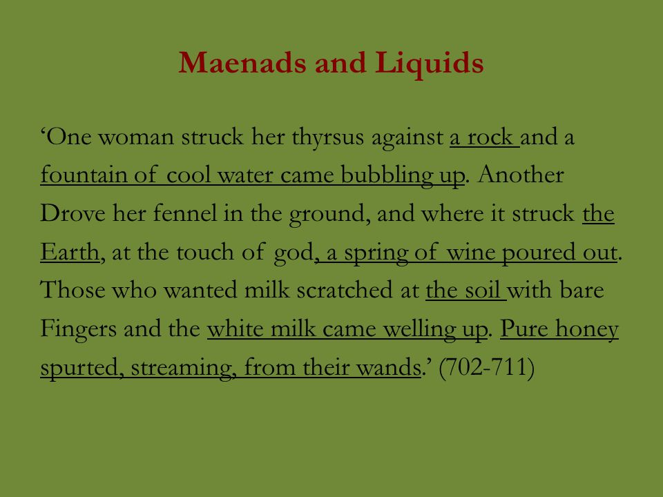 Maenads and Liquids 'One woman struck her thyrsus against a rock and a fountain of cool water came bubbling up.