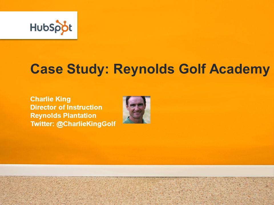 Case Study: Reynolds Golf Academy Charlie King Director of Instruction Reynolds Plantation Twitter: @CharlieKingGolf