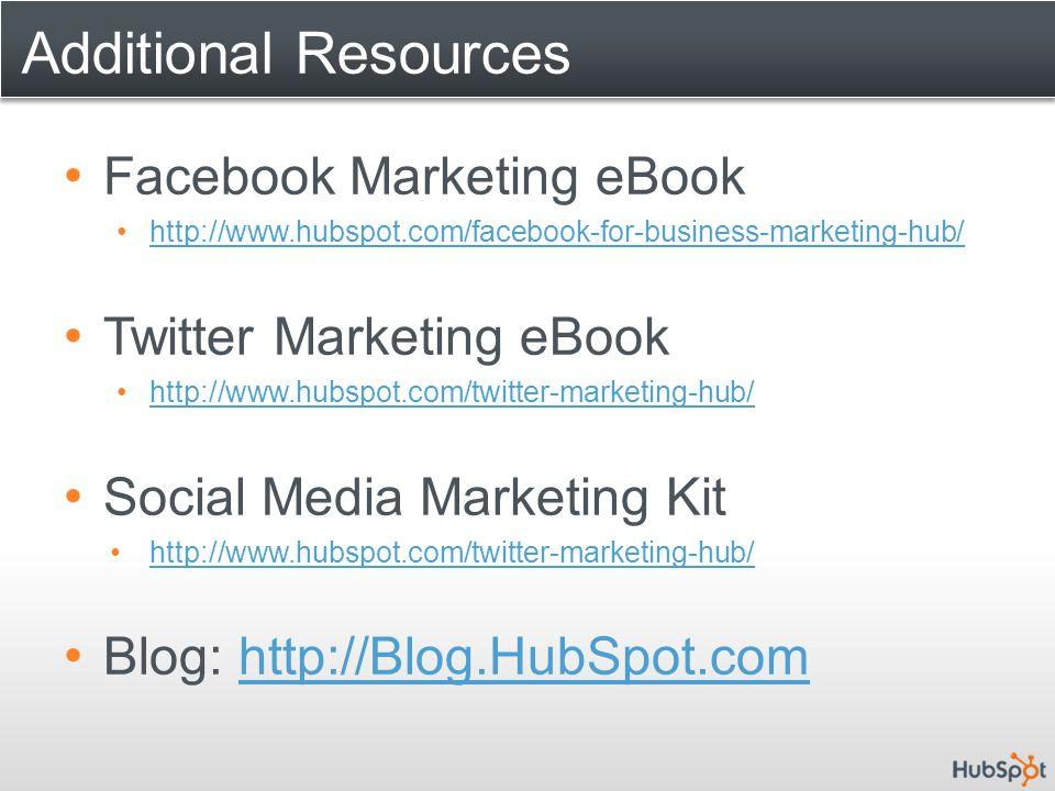 Additional Resources Facebook Marketing eBook http://www.hubspot.com/facebook-for-business-marketing-hub/ Twitter Marketing eBook http://www.hubspot.c
