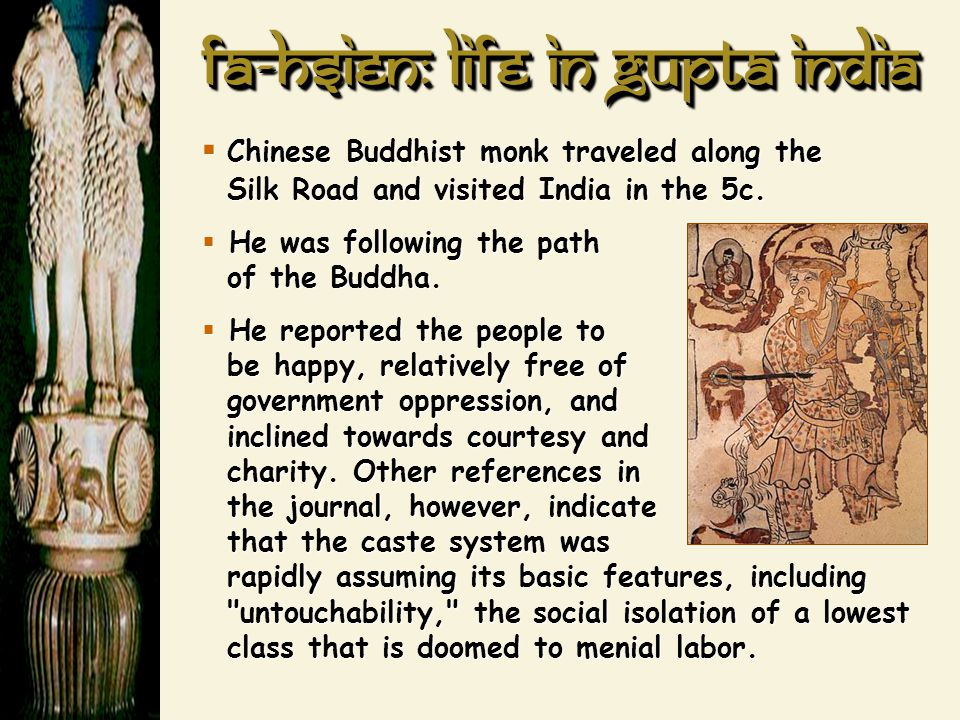 Fa-Hsien: Life in Gupta India  Chinese Buddhist monk traveled along the Silk Road and visited India in the 5c.  He was following the path of the Bud