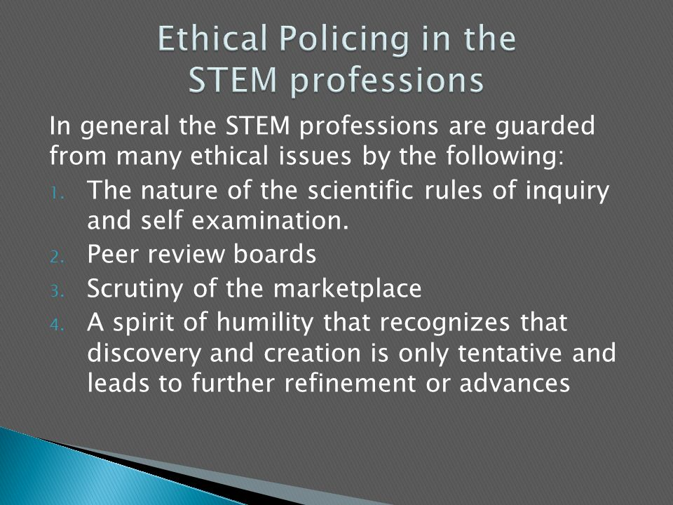 In general the STEM professions are guarded from many ethical issues by the following: 1.