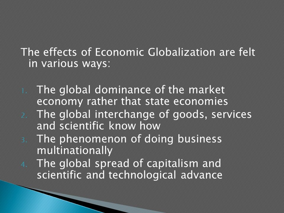 The effects of Economic Globalization are felt in various ways: 1.