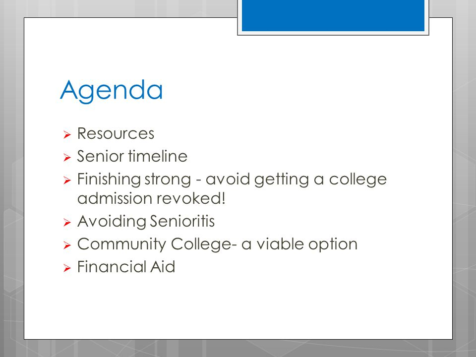 Agenda  Resources  Senior timeline  Finishing strong - avoid getting a college admission revoked.