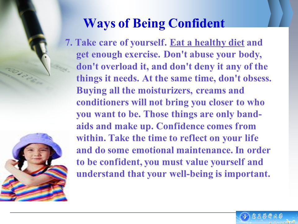 Ways of Being Confident 7.Take care of yourself. Eat a healthy diet and get enough exercise.