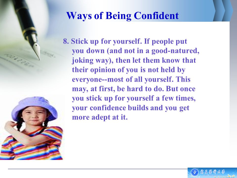 Ways of Being Confident 8.Stick up for yourself.