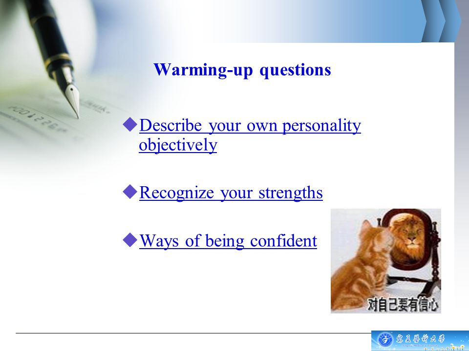 Warming-up questions  Describe your own personality objectively  Recognize your strengths  Ways of being confident