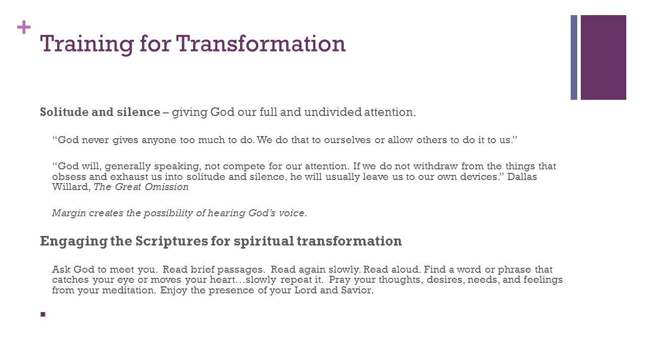 + Training for Transformation Solitude and silence – giving God our full and undivided attention.