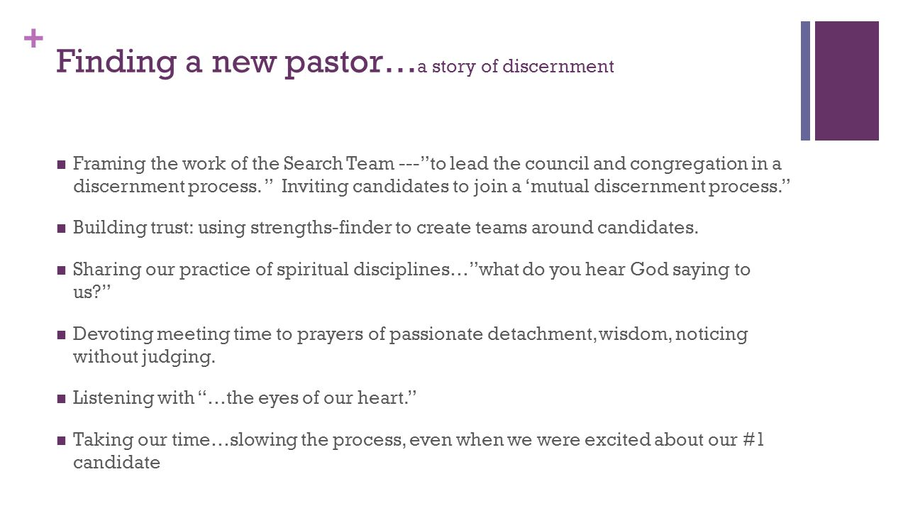 + Finding a new pastor… a story of discernment Framing the work of the Search Team --- to lead the council and congregation in a discernment process.