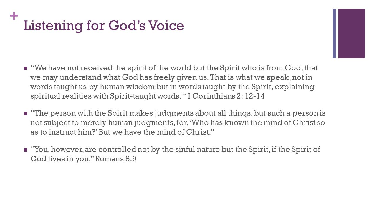 + Listening for God's Voice We have not received the spirit of the world but the Spirit who is from God, that we may understand what God has freely given us.