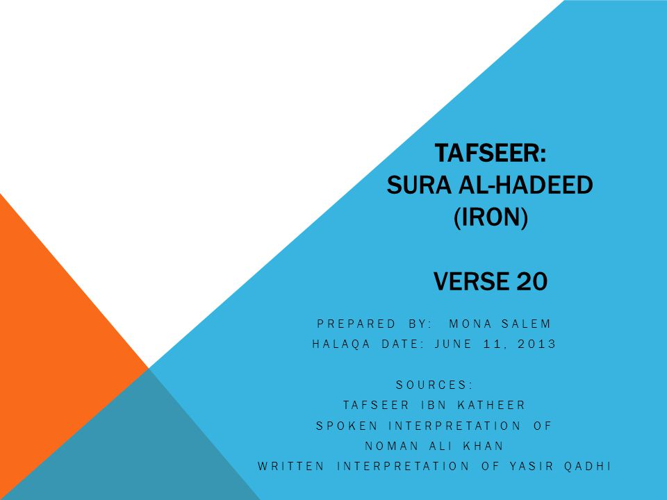 TAFSEER: SURA AL-HADEED (IRON) VERSE 20 PREPARED BY: MONA SALEM HALAQA DATE: JUNE 11, 2013 SOURCES: TAFSEER IBN KATHEER SPOKEN INTERPRETATION OF NOMAN ALI KHAN WRITTEN INTERPRETATION OF YASIR QADHI
