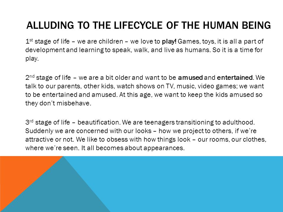 ALLUDING TO THE LIFECYCLE OF THE HUMAN BEING 1 st stage of life – we are children – we love to play.