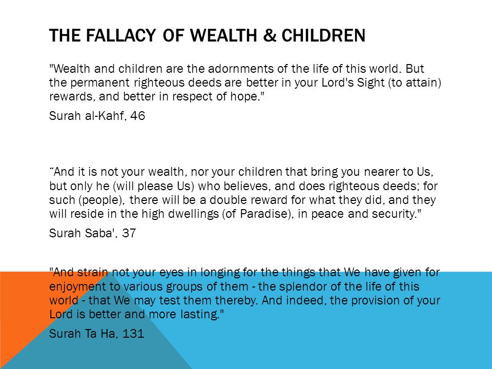 THE FALLACY OF WEALTH & CHILDREN Wealth and children are the adornments of the life of this world.
