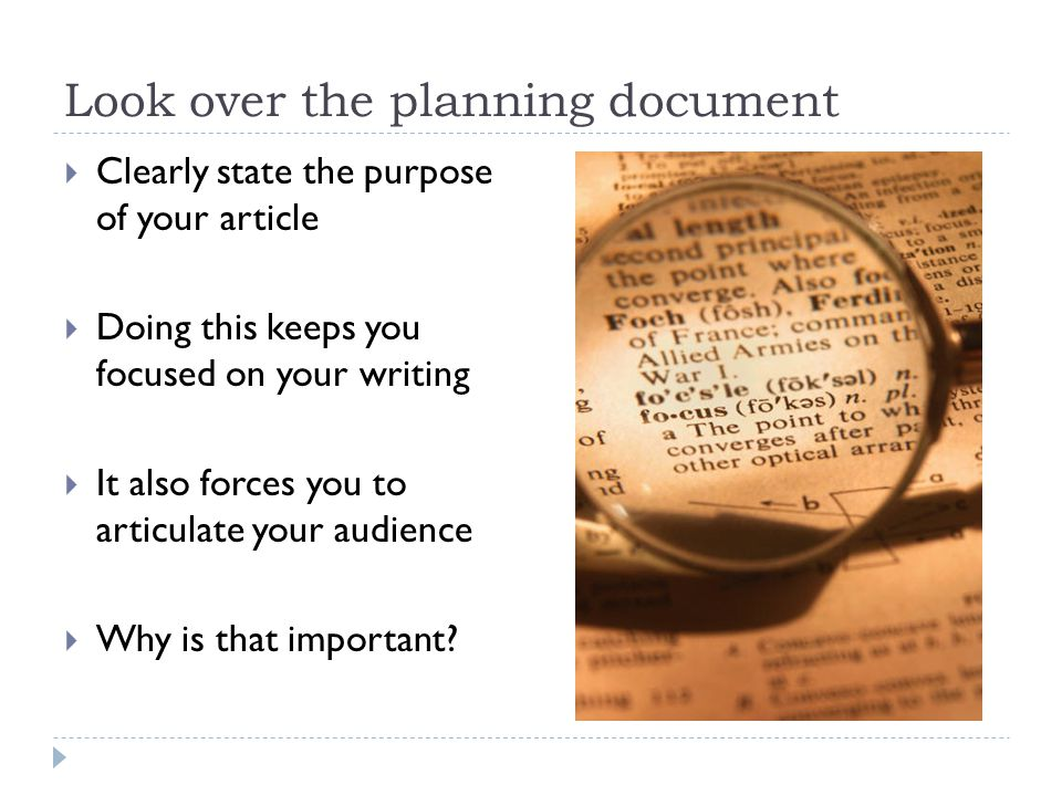 Look over the planning document  Clearly state the purpose of your article  Doing this keeps you focused on your writing  It also forces you to art