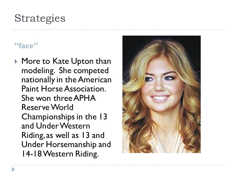 """Strategies """"face""""  More to Kate Upton than modeling. She competed nationally in the American Paint Horse Association. She won three APHA Reserve Worl"""