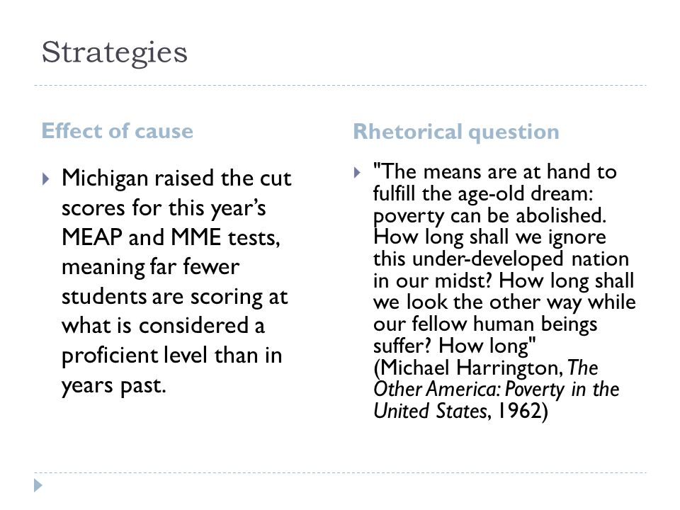 Strategies Effect of cause Rhetorical question  Michigan raised the cut scores for this year's MEAP and MME tests, meaning far fewer students are sco