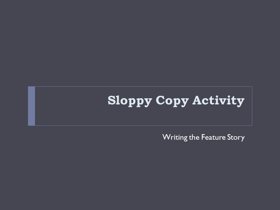 Sloppy Copy Activity Writing the Feature Story