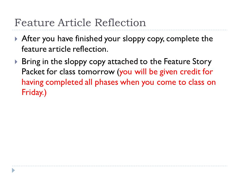 Feature Article Reflection  After you have finished your sloppy copy, complete the feature article reflection.  Bring in the sloppy copy attached to