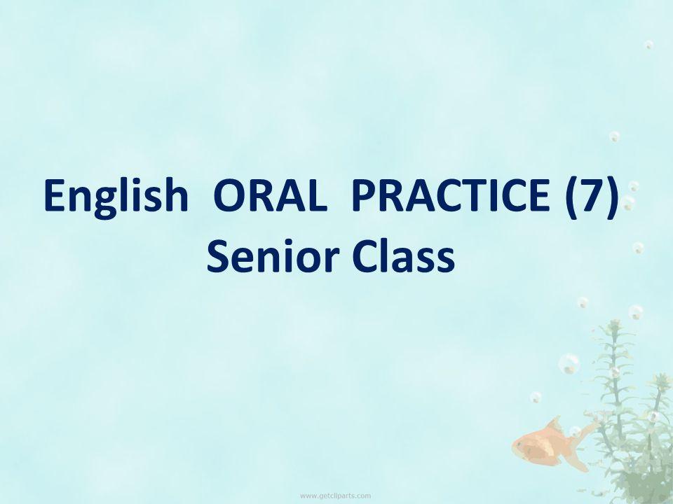 English ORAL PRACTICE (7) Senior Class