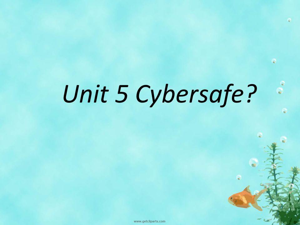Unit 5 Cybersafe?