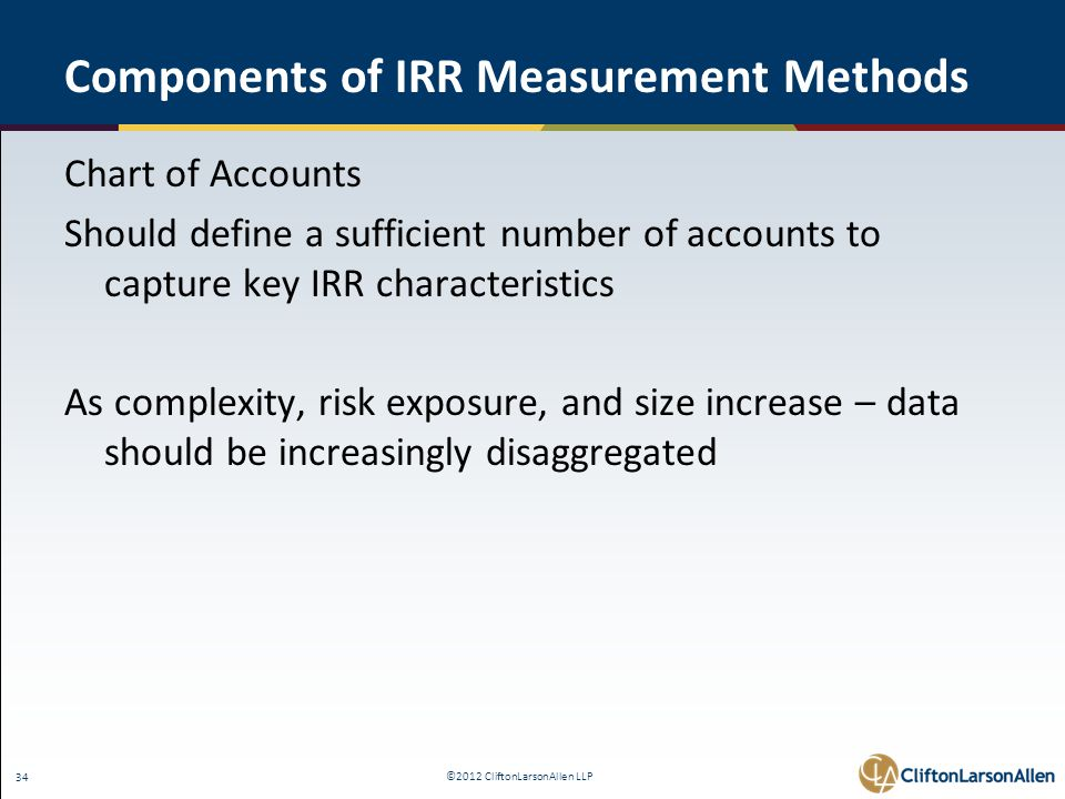©2012 CliftonLarsonAllen LLP 34 Components of IRR Measurement Methods Chart of Accounts Should define a sufficient number of accounts to capture key I