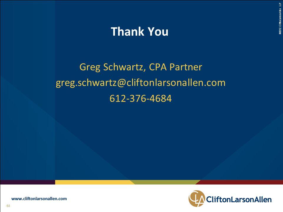 ©2012 CliftonLarsonAllen LLP 58 ©2012 CliftonLarsonAllen LLP Thank You Greg Schwartz, CPA Partner greg.schwartz@cliftonlarsonallen.com 612-376-4684