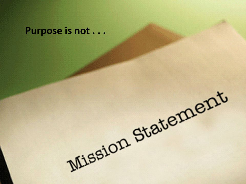 Purpose is not...