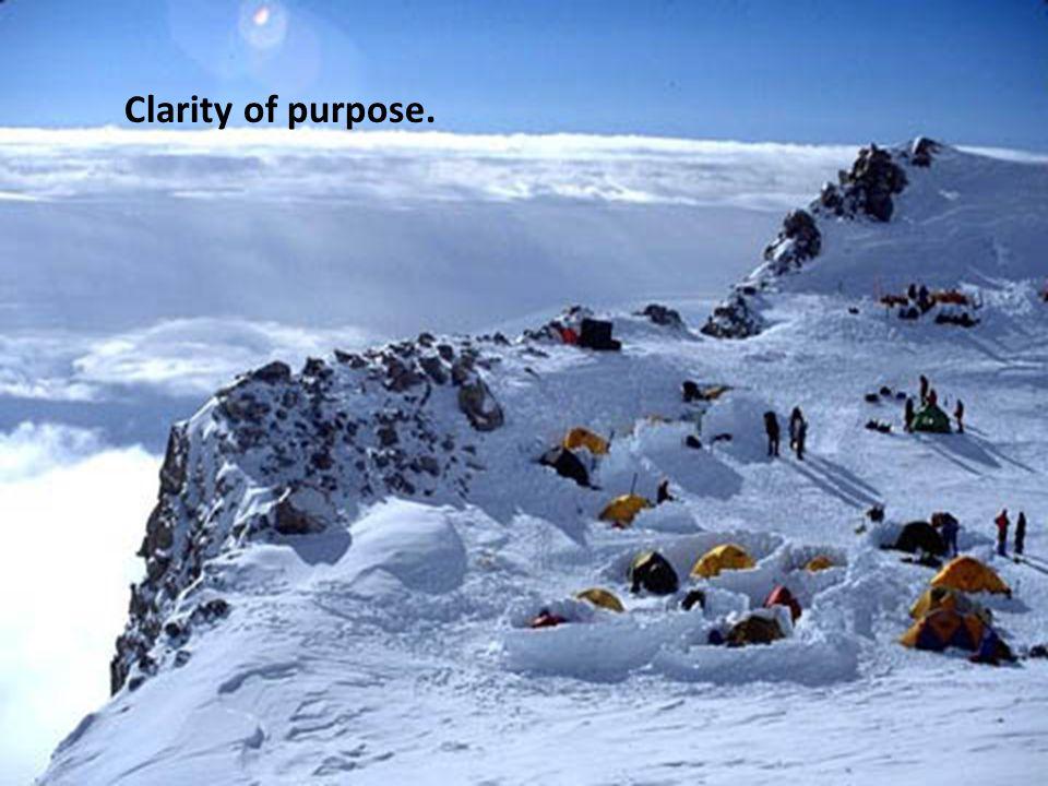 Clarity of purpose.