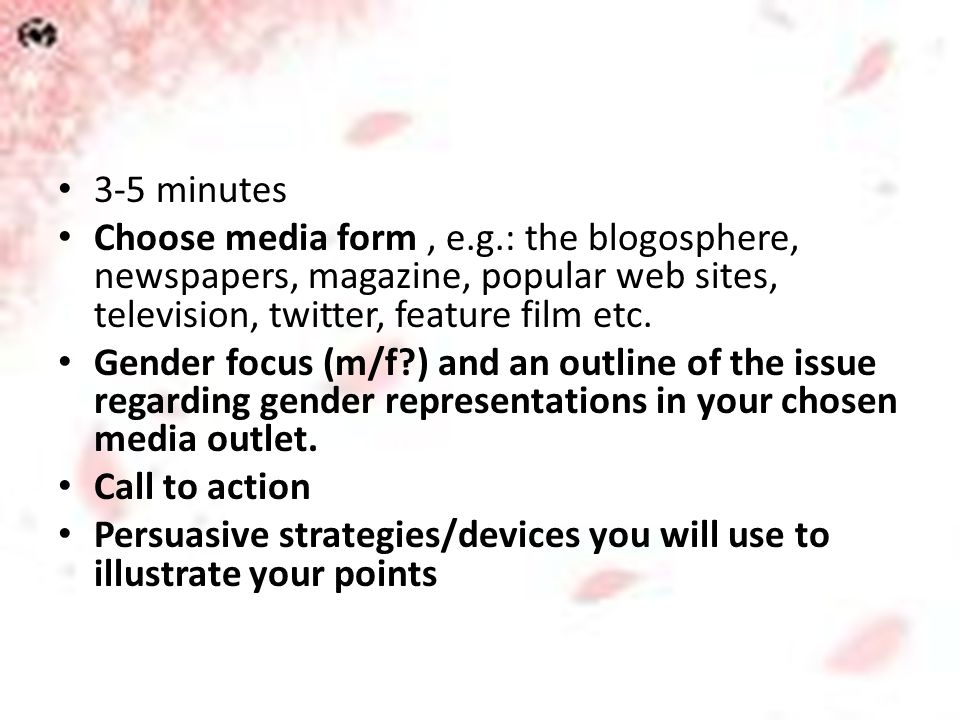 3-5 minutes Choose media form, e.g.: the blogosphere, newspapers, magazine, popular web sites, television, twitter, feature film etc. Gender focus (m/